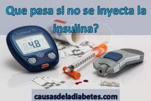 Que pasa si un diabetico no se inyecta insulina?