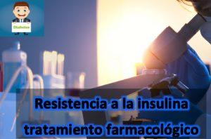 Resistencia a la insulina tratamiento farmacológico
